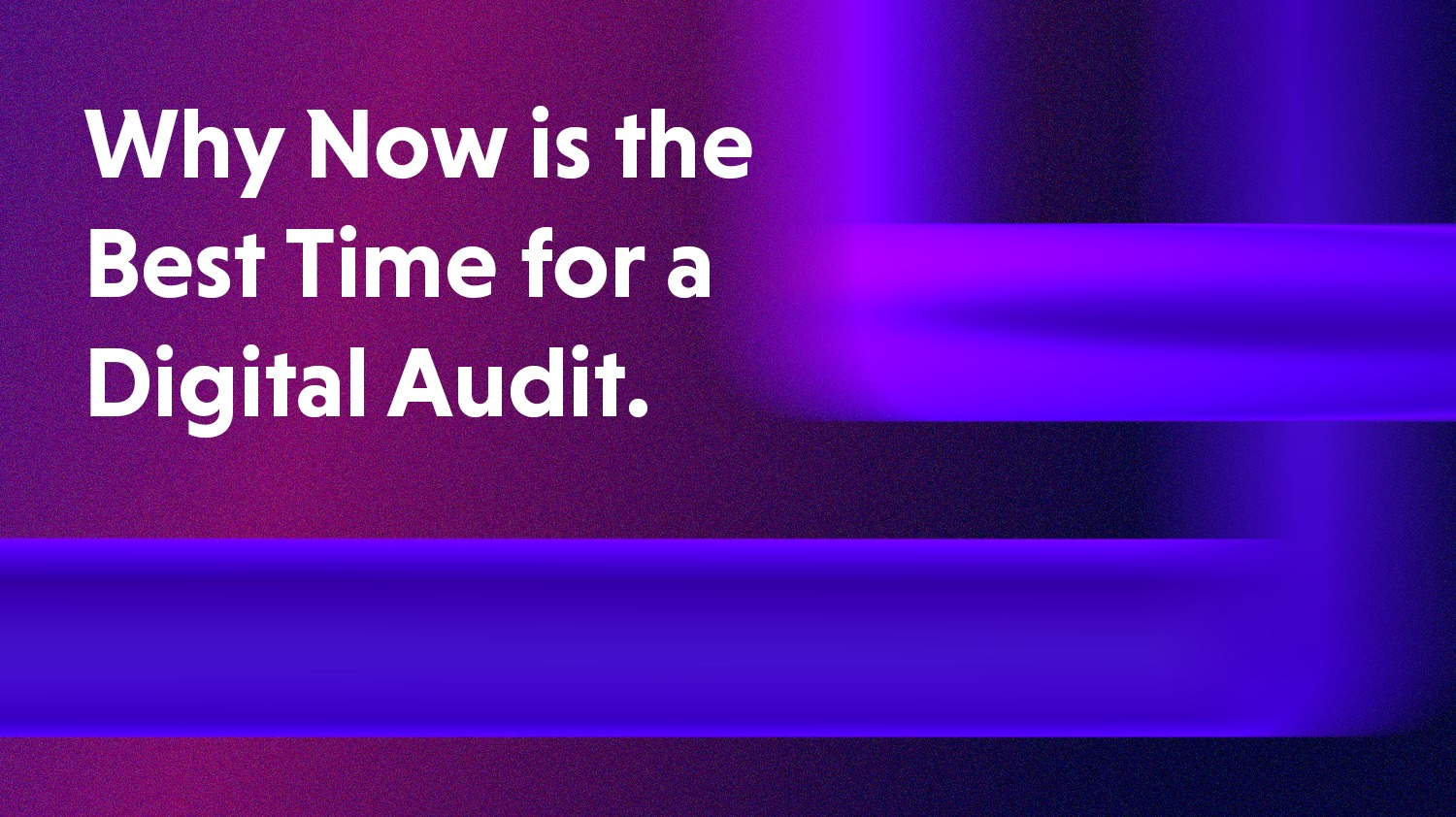 Why Now is the Best Time for a Digital Audit