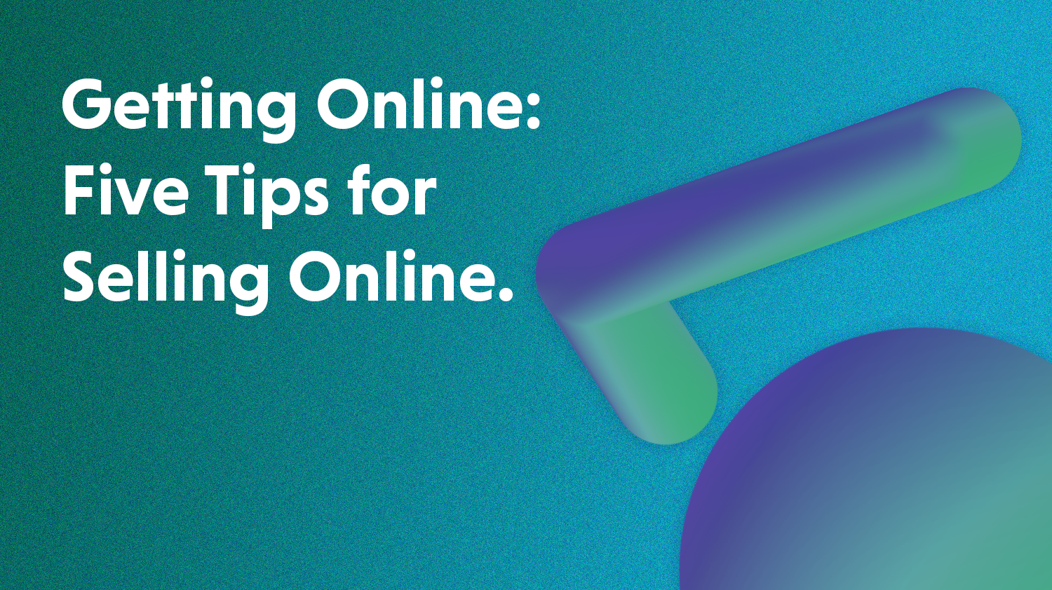 Getting Online: 5 Tips For Selling Online