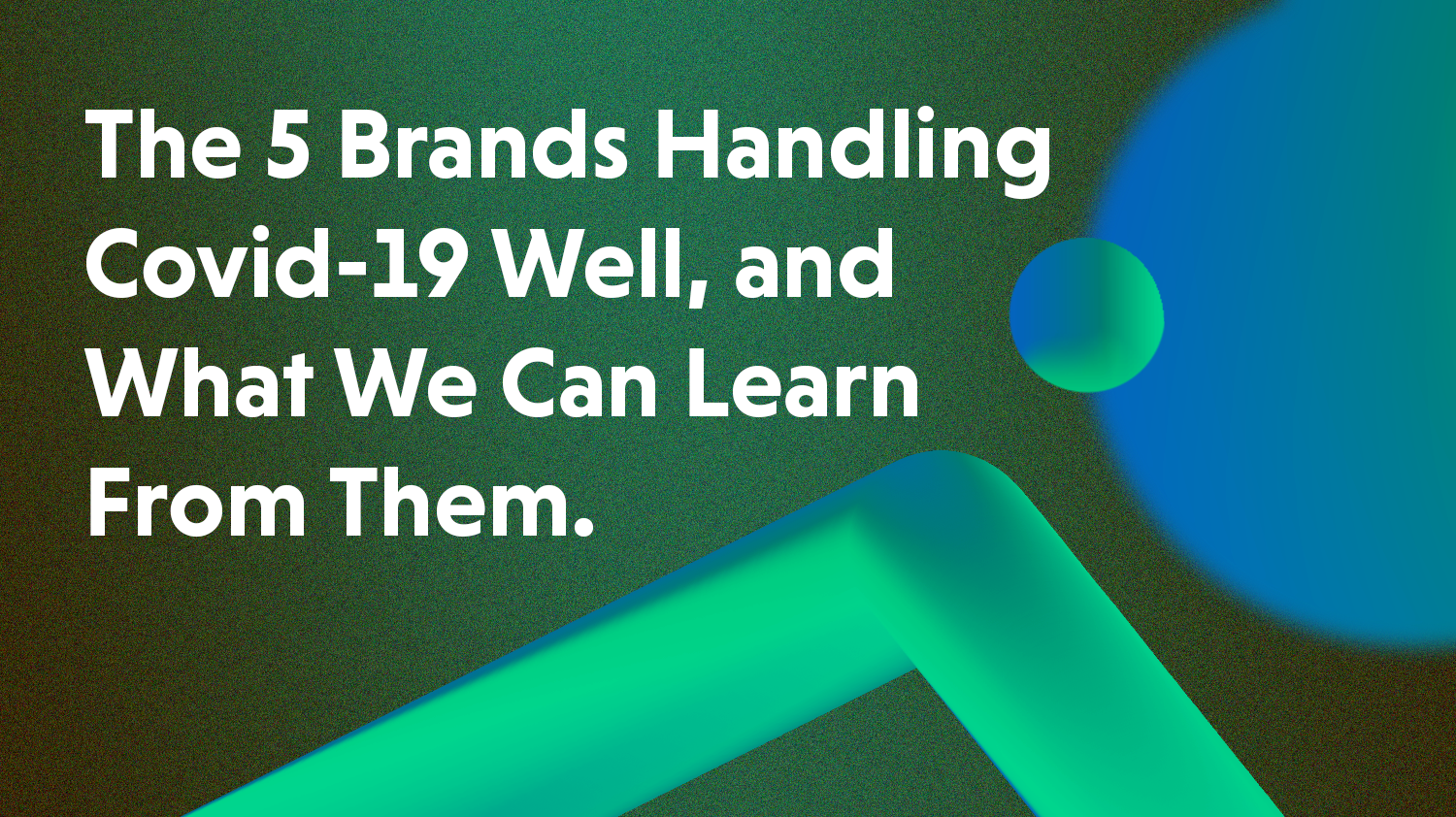 The 5 Brands Handling Lockdown Well - What We Can Learn From Them