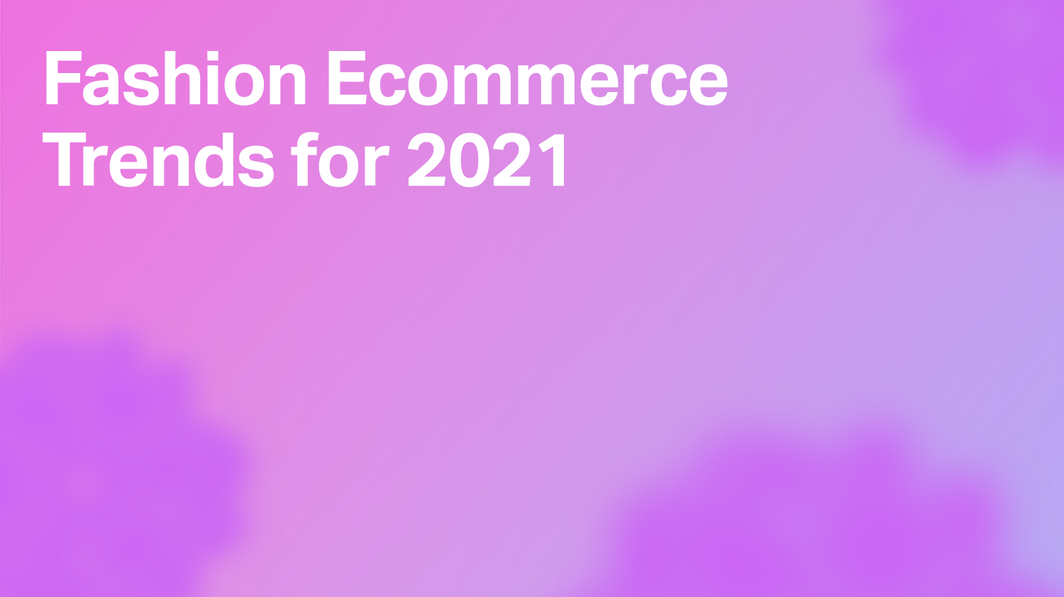 Fashion Ecommerce Trends for 2021