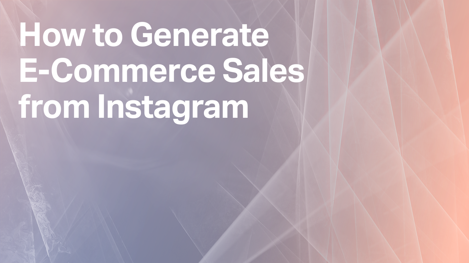 How to Generate E-Commerce Sales from Instagram