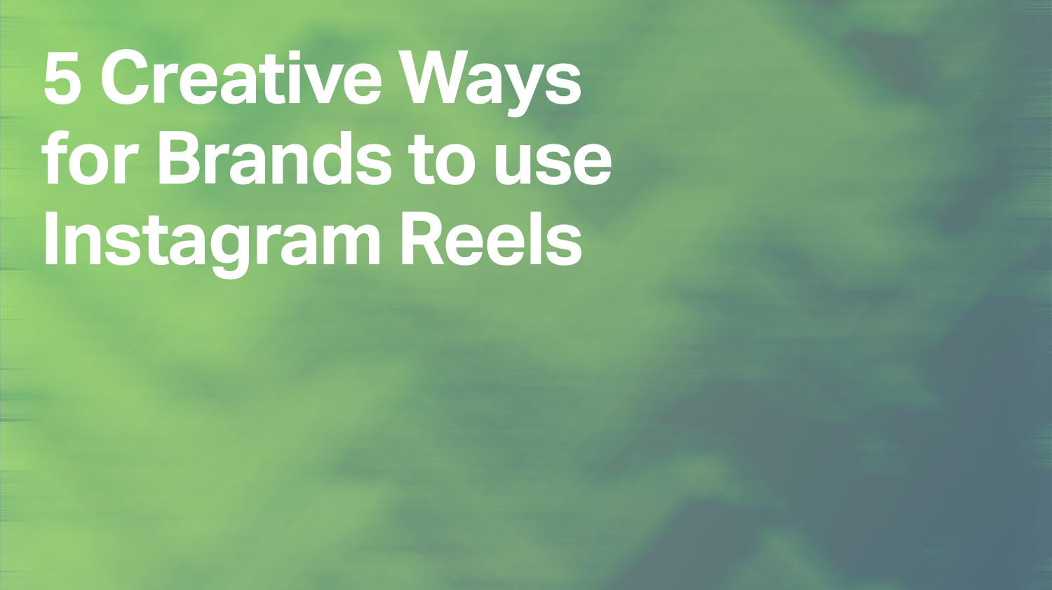 5 Creative Ways for Brands to use Instagram Reels
