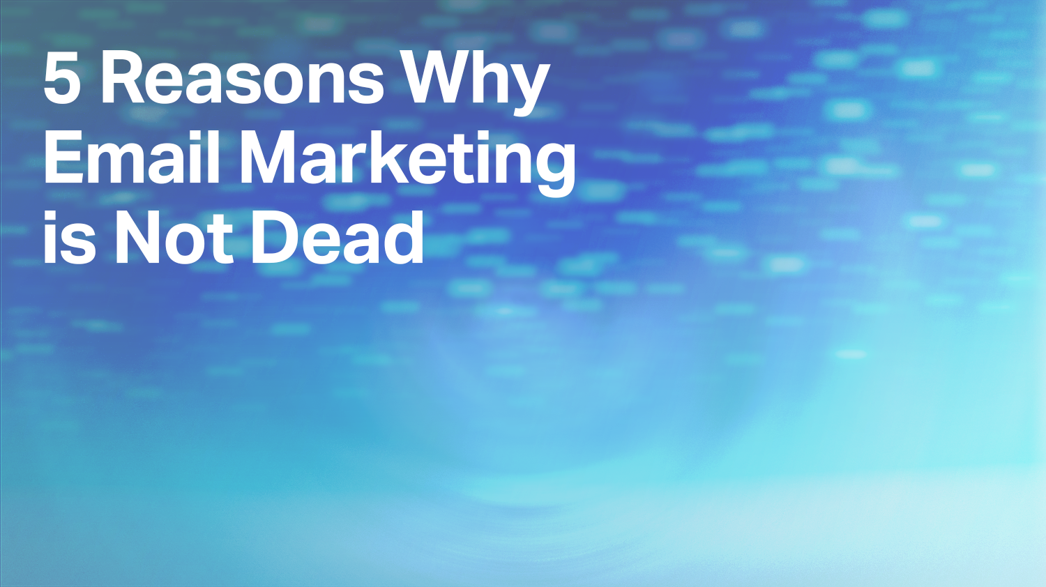 5 Reasons Why Email Marketing is Not Dead