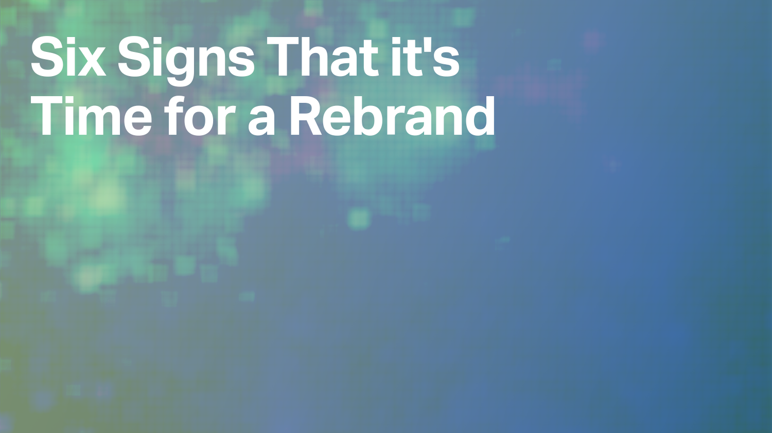 Six Signs That it's Time for a Rebrand