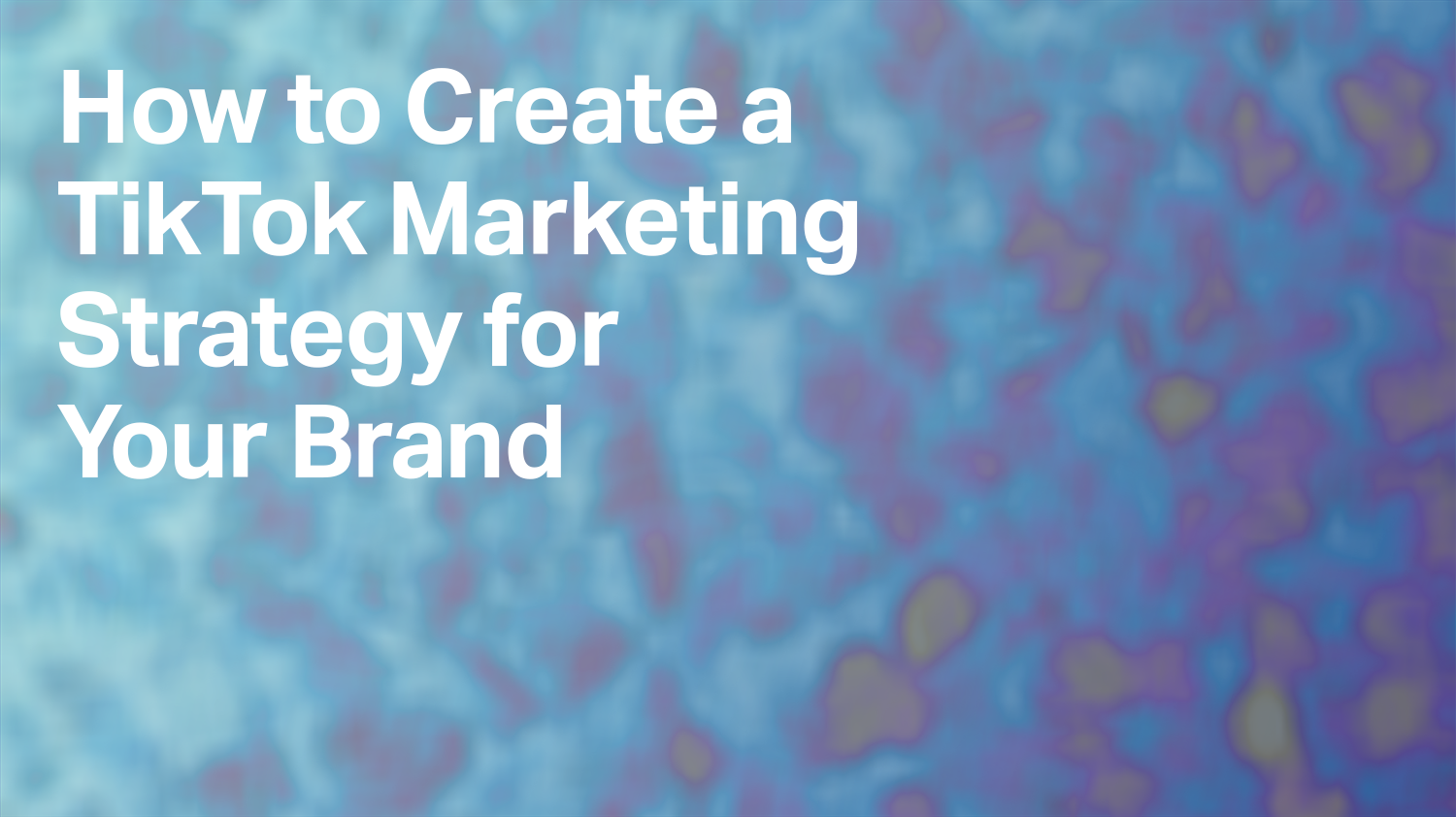 How to Create a TikTok Marketing Strategy for Your Brand